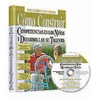 Cómo Construir Competencias en los niños y Desarrollar su Talento + CD-ROM