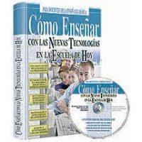 Cómo Enseñar con las Nuevas Tecnologías en la Escuela de Hoy + CD-ROM