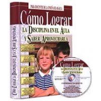 Cómo Lograr la Disciplina en el Aula y Saber Aprovecharla + CD-ROM